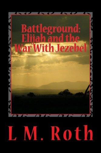 Battleground: Elijah and the War With Jezebel