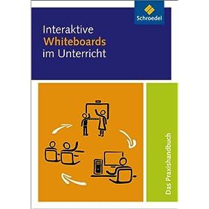 Interaktive Whiteboards im Unterricht: Das Praxishandbuch
