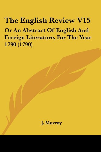The English Review V15: Or an Abstract of English and Foreign Literature, for the Year 1790 (1790)