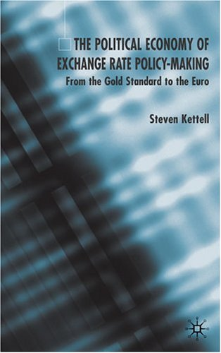 The Political Economy of Exchange Rate Policy-Making: From the Gold Standard to the Euro