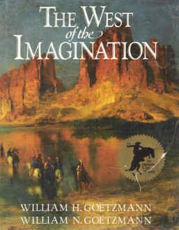 West of the Imagination (The Companion to the PBS Series), William H. Goetzmann, William N. Goetzmann