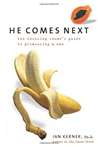 He Comes Next: The Thinking Woman's Guide to Pleasuring a Man