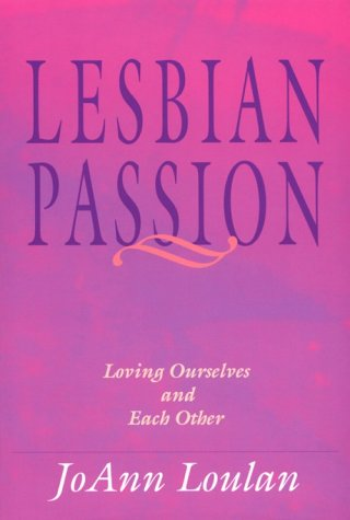 Lesbian Passion : Loving Ourselves and Each Other