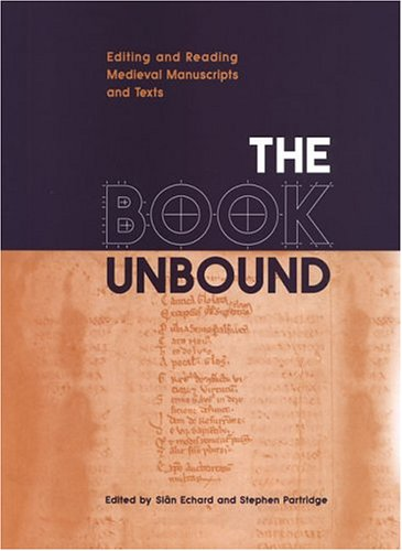 The Book Unbound: Editing and Reading Medieval Manuscripts and Texts (Studies in Book and Print Culture)