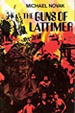 Guns of Lattimer: The True Story of a Massacre and a Trial, August 1897-March 1898 (0465027938) by Novak, Michael