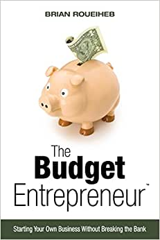The Budget Entrepreneur: Starting Your Own Business Without Breaking The Bank