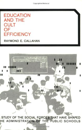Education and the Cult of Efficiency: A Study of the...