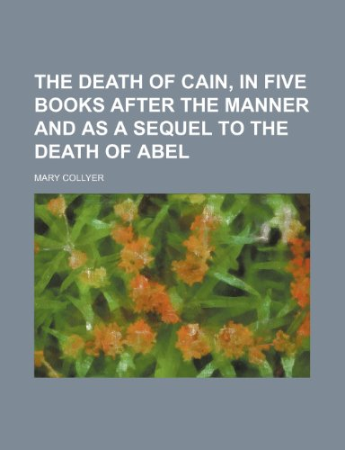 The Death of Cain, in Five Books After the Manner and as a Sequel to the Death of Abel