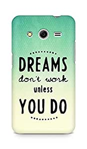 AMEZ dreams dont work unless you do Back Cover For Samsung Galaxy Core 2