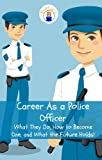 img - for Career As a Police Officer: What They Do, How to Become One, and What the Future Holds! book / textbook / text book