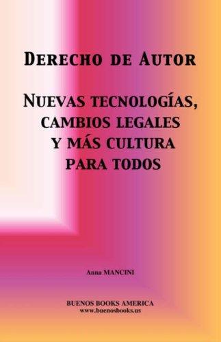 DERECHO DE AUTOR, NUEVAS TECNOLOGIAS, CAMBIOS LEGALES Y MAS CULTURA PARA TODOS (Spanish Edition)