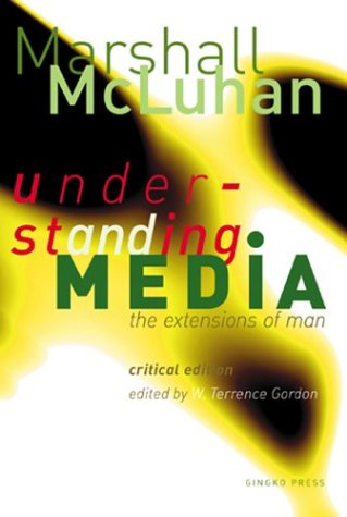 Understanding Media: The Extensions of Man : Critical Edition, Marshall McLuhan