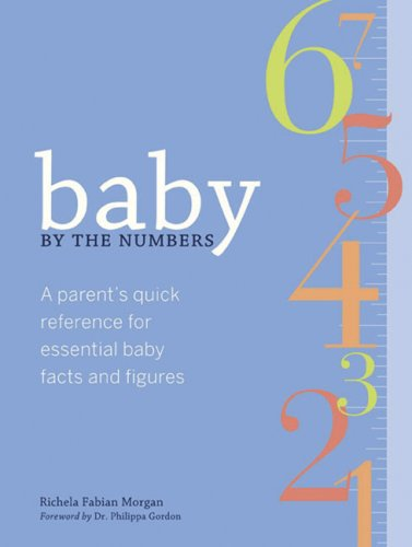 Baby by the Numbers: A Parent's Quick Reference for Essential Baby Facts and Figures