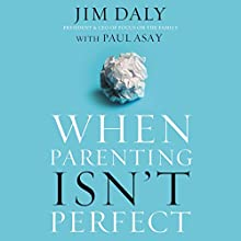 When Parenting Isn't Perfect | Livre audio Auteur(s) : Jim Daly, Paul Asay Narrateur(s) : Tom Parks