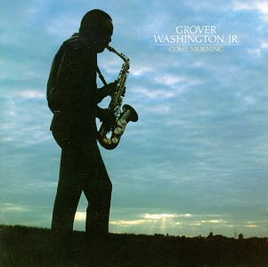 Come Morning by Grover Washington Jr. and Grover Washington Jr.