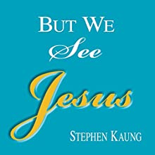But We See Jesus: Messages on the Life of the Lord Jesus Christ Audiobook by Stephen Kaung Narrated by Josh Miller
