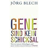 """Gene sind kein Schicksal: Wie wir unsere Erbanlagen und unser Leben steuern k�nnenvon """"J�rg Blech"""""""