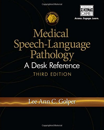 Medical Speech-Language Pathology: A Desk Reference (Clinical Competence)