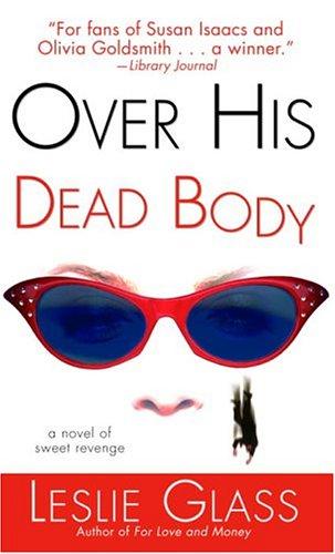 Over His Dead Body: A Novel of Sweet Revenge, Leslie Glass