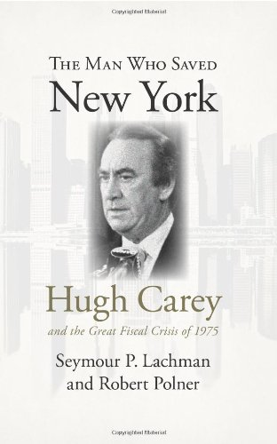 The Man Who Saved New York: Hugh Carey and the Great Fiscal Crisis of 1975 (Excelsior Editions)