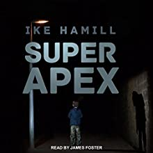 Super Apex | Livre audio Auteur(s) : Ike Hamill Narrateur(s) : James Foster