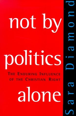 Not by Politics Alone: The Enduring Influence of the Christian Right, Diamond, Sarah