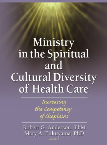 Ministry in the Spiritual and Cultural Diversity of Health Care: Increasing the Competency of Chaplains PDF