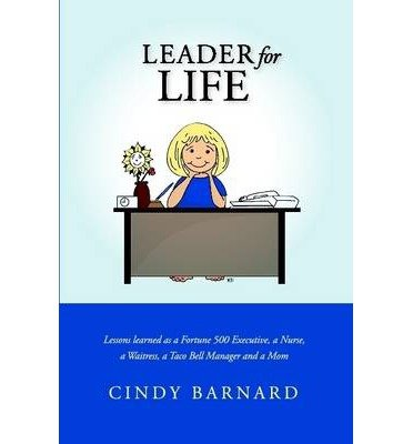 leader-for-life-lessons-learned-as-a-fortune-500-executive-a-nurse-a-waitress-a-taco-bell-manager-an