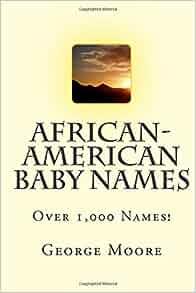 African-American Baby Names: George Moore Esq ...