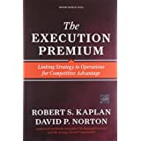 The Execution Premium: Linking Strategy to Operations for Competitive Advantageby Robert S Kaplan