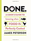 Done: A Cooks Guide to Knowing When Food is Perfectly Cooked