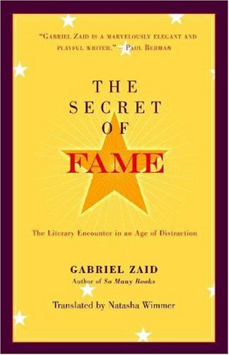 The Secret of Fame: The Literary Encounter in an Age of Distraction, GABRIEL ZAID