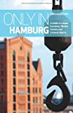 """Only in Hamburg: A Guide to Unique Locations, Hidden Corners and Unusual Objects (""""Only in"""" Guides)"""