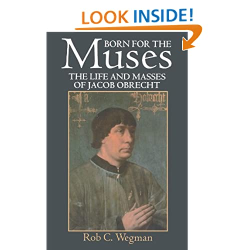 Born for the Muses: The Life and Masses of Jacob Obrecht (Oxford Monographs on Music)