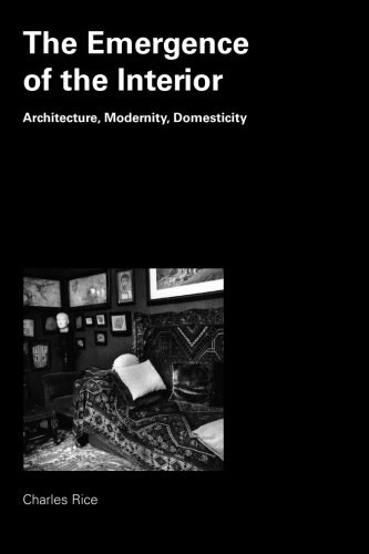 Emergence of the Interior: Architecture, Modernity, Domesticity
