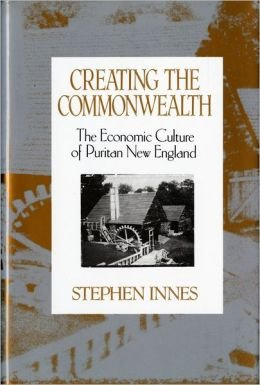 Creating the Commonwealth: Economic Culture of Puritan New England