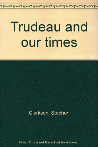 Trudeau and Our Times Volume 2, Clarkson, Stephen; McCall, Christina