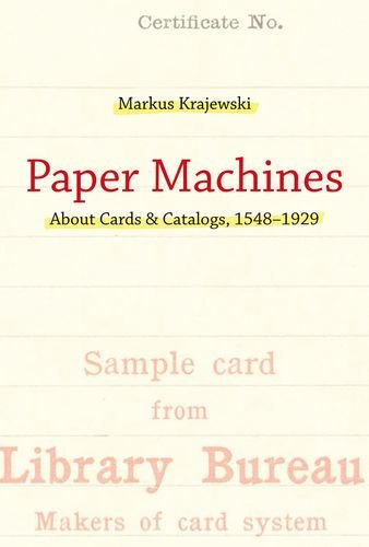 Paper Machines: About Cards & Catalogs, 1548-1929...