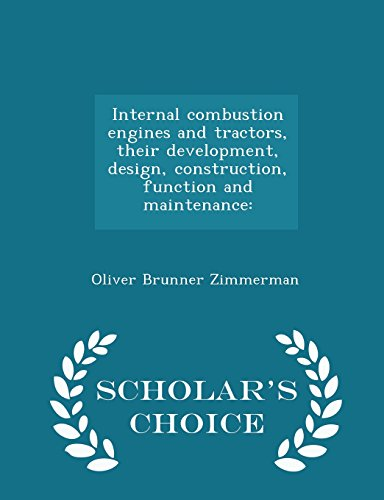 Internal combustion engines and tractors, their development, design, construction, function and maintenance: - Scholar's Choice Edition