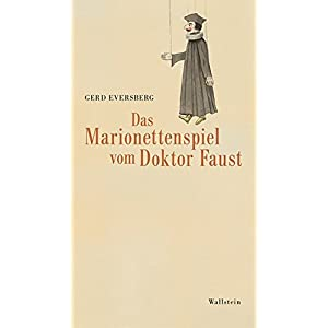 Das Marionettenspiel vom Doktor Faust: Georg Geißelbrecht und seine Faust-Version um 1800