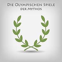 Die Olympischen Spiele - Der Mythos Hörbuch von Tina Angelou Gesprochen von: Alexia Leondiadis