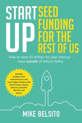 Startup-Seed-Funding-for-the-Rest-of-Us-How-to-Raise-1-Million-For-Your-Startup-Even-Outside-of-Silicon-Valley