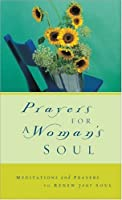 Prayers for a Woman's Soul: Meditations and Prayers to Renew Your Soul