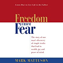 Freedom from Fear: The Story of One Man's Discovery of Simple Truths That Lead to Wealth, Joy and Peace of Mind | Livre audio Auteur(s) : Mark Matteson Narrateur(s) : Mark Matteson