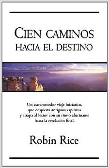 CIEN CAMINOS HACIA EL DESTINO: Robin Rice: Amazon.com: Books