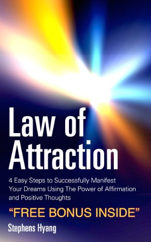 Law of Attraction: 4 Easy Steps to Successfully Manifest Your Dreams Using The Power of Affirmation and Positive Thoughts (The Secret to Money, Love, Weight loss and more..)