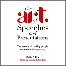 The Art of Speeches and Presentations: The Secrets of Making People Remember What You Say Audiobook by Philip Collins Narrated by Nigel Carrington