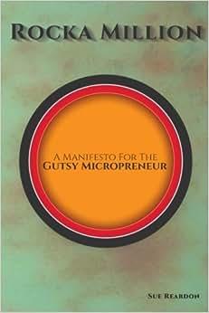 Rocka Million: A Manifesto For The Gutsy Micropreneur