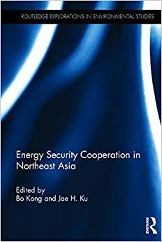 Energy Security Cooperation In Northeast Asia (Routledge Explorations In Environmental Studies)