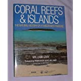 Coral Reefs & Islands: The Natural History of a Threatened Paradiseby William Gray